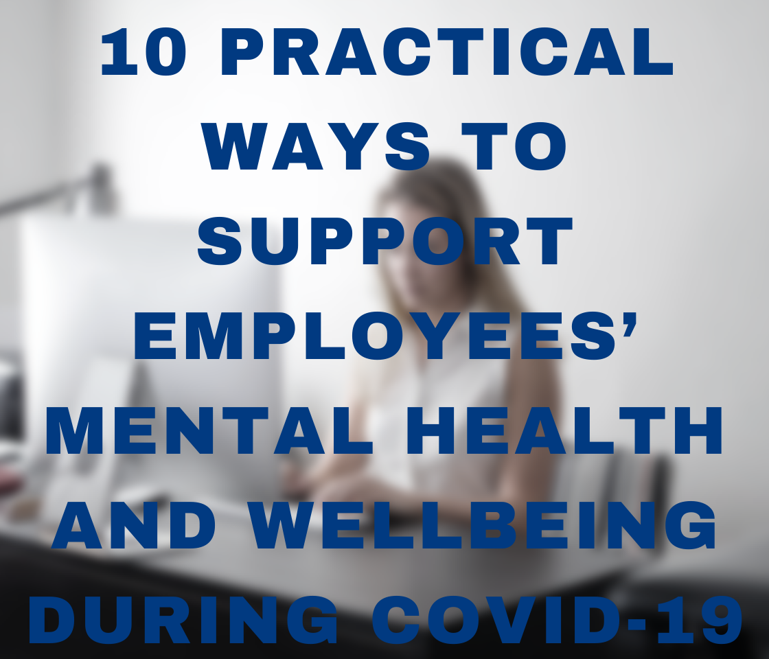 10 practical ways to support employees' mental health and wellbeing during COVID-19