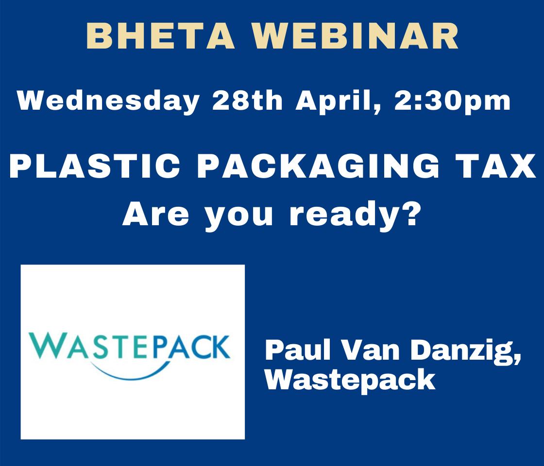 BHETA Webinar – Plastic Packaging Tax.  Are you ready?